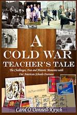 A Cold War Teacher's Tale af Carol O'Donnell-Knych