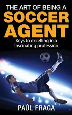 Bog, paperback The Art of Being a Soccer Agent af Paul Fraga