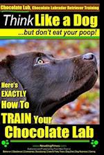Chocolate Lab, Chocolate Labrador Retriever Training Think Like a Dog But Don't Eat Your Poop! af MR Paul Allen Pearce