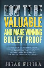 How to Be Valuable and Make Winning Bullet Proof