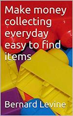 Make Money Collecting Everyday Easy to Find Items af Bernard Levine