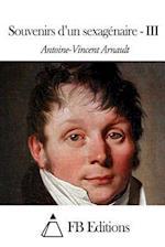 Souvenirs D'Un Sexagenaire - III af Antoine-Vincent Arnault