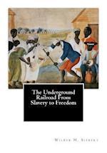 The Underground Railroad from Slavery to Freedom af Wilbur H. Siebert