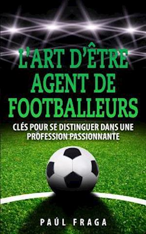 Bog, paperback L'Art D'Etre Agent de Footballeurs af Paul Fraga