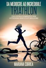 Triathlon Da Mediocre Ad Incredibile