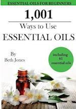 1,001 Ways to Use Essential Oils - Including 61 Essential Oils