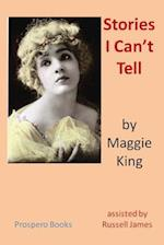 Stories I Can't Tell af Maggie King