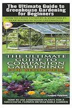 The Ultimate Guide to Greenhouse Gardening for Beginners & the Ultimate Guide to Companion Gardening for Beginners