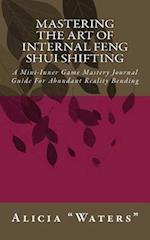 Mastering the Art of Internal Feng Shui Shifting