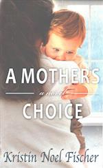 A Mother's Choice af Kristin Noel Fischer
