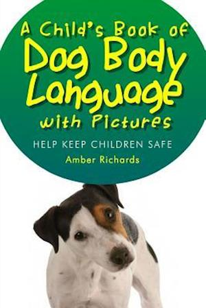 A Child's Book of Dog Body Language with Pictures: Help Keep Children Safe