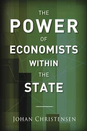 Bog hardback The Power of Economists within the State af Johan Christensen