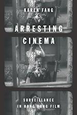 Arresting Cinema af Karen Fang