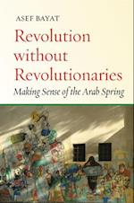 Revolution Without Revolutionaries (Stanford Studies in Middle Eastern and Islamic Studies and Cultures (Paperback))