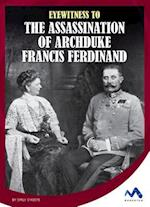 Eyewitness to the Assassination of Archduke Francis Ferdinand (Eyewitness to World War I)