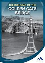 The Building of the Golden Gate Bridge (Engineering That Made America)