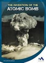 The Invention of the Atomic Bomb (Engineering That Made America)
