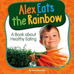 Alex Eats the Rainbow (My Day Learning Health and Safety)