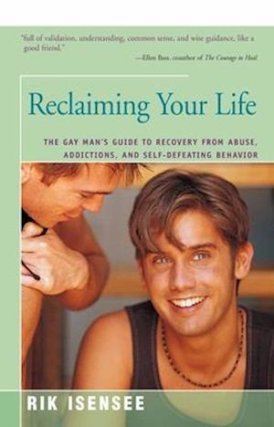 Bog, hæftet Reclaiming Your Life: The Gay Man's Guide to Recovery from Abuse, Addictions, and Self-Defeating Behavior af Rik Isensee