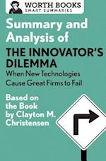 Summary and Analysis of the Innovator's Dilemma (Smart Summaries)