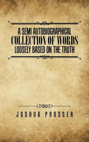 Semi Autobiographical Collection of Words Loosely Based on the Truth