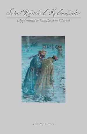 Bog, hæftet Saint Raphael Kalinowski: Apprenticed to Sainthood in Siberia af Timothy Tierney