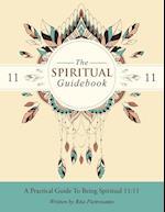 The Spiritual Guidebook: A Practical Guide to Being Spiritual 11:11