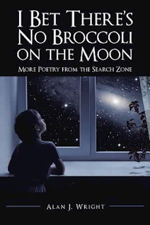Bog, hæftet I Bet There's No Broccoli on the Moon: More Poetry from the Search Zone af Alan J. Wright