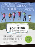 The Solution is in Your Hands: A Guide for Children's Learning and Behavior Difficulties