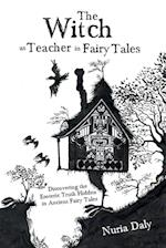 The Witch as Teacher in Fairy Tales: Discovering the Esoteric Truth Hidden in Ancient Fairy Tales