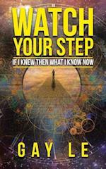 Watch Your Step: If I Knew Then What I Know Now