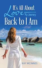 It's All about Love-My Journey Back to I Am