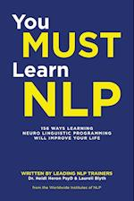 You Must Learn NLP: 156 Ways Learning Neuro Linguistic Programming Will Improve Your Life
