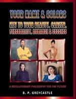 Your Name & Colors Key to Your Beauty, Career, Personality, Romance & Success: A Revolutionary Philosophy For The Future