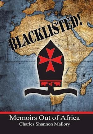 Bog, hardback BLACKLISTED!: Memoirs Out of Africa af Charles Shannon Mallory