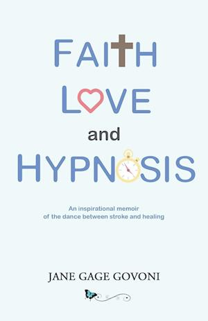 Bog, hæftet Faith Love and Hypnosis: An Inspirational memoir of the dance between stroke and healing. af Jane Gage Govoni