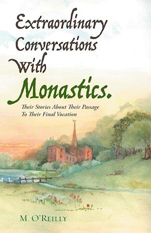 Bog, hæftet Extraordinary Conversations With Monastics.: Their Stories About Their Passage To Their Final Vocation af M. O'Reilly