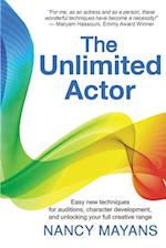 The Unlimited Actor: Easy, innovative techniques for auditions, character development, and unlocking your full creati