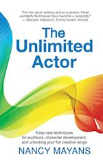 The Unlimited Actor: Easy, innovative techniques for auditions, character development, and unlocking your full creative range