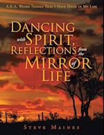 Dancing with Spirit, Reflections from the Mirror of Life