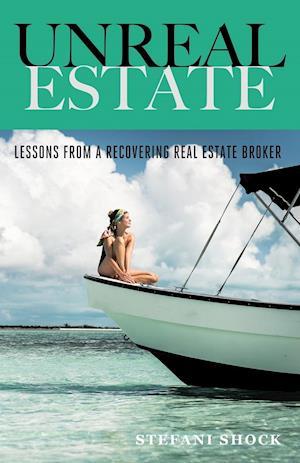 Bog, hæftet Unreal Estate: Lessons From A Recovering Real Estate Broker af Stefani Shock