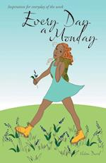 Every Day a Monday: Inspiration for Everyday of the Week