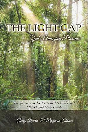 Bog, hæftet The Light GAP: God's Amazing Presence: Our Journey to Understand LIFE Through LIGHT and Near-Death af Terry Larkin, Marjorie Steiner