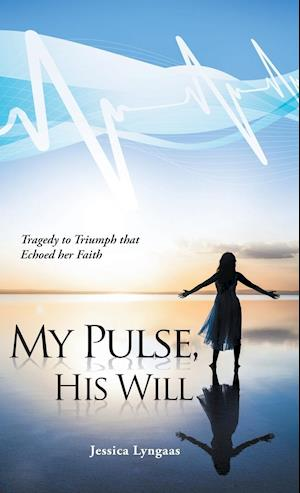 Bog, hardback My Pulse, His Will: Tragedy to Triumph that Echoed her Faith af Jessica Lyngaas