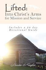 Lifted: into Christ'S Arms for Mission and Service