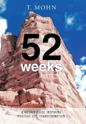 Bog, hardback 52 Weeks: A Weekly Guide Inspiring Positive Life Transformation af T. Mohn