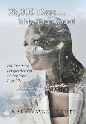 Bog, hardback 28,000 Days...Make Yours Count!: An Inspiring Perspective For Living Your Best Life af Kara Vaval Ferrier