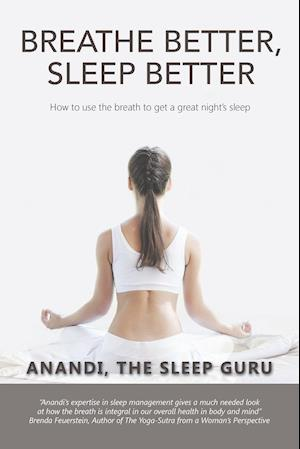 Bog, hæftet Breathe Better, Sleep Better: How to Use the the Breath to Get a Great Night's Sleep af Anandi The Sleep Guru