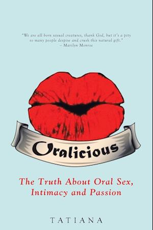 Bog, hæftet Oralicious: The Truth About Oral Sex, Intimacy and Passion af Tatiana
