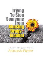 Trying to Stop Someone from Abusing Drugs Alcohol